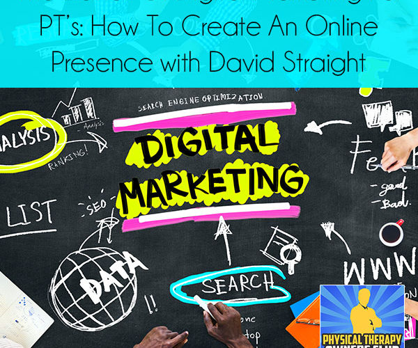 The Basics Of Digital Marketing for PT's: How To Create An Online Presence with David Straight