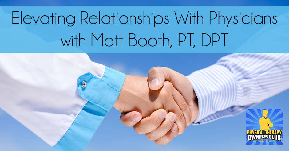PTO 56 | Elevating Relationships With Physicians
